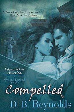 Compelled: A Cyn and Raphael Novella by D.B. Reynolds