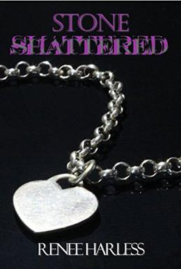 Stone Shattered by Renee Harless