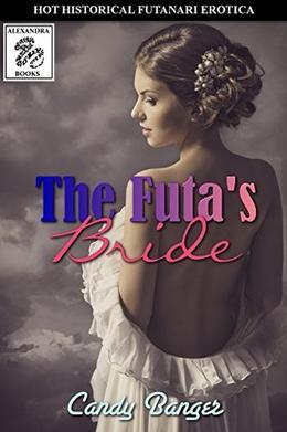 The Futa's Bride: Futanari Historical BDSM Erotica by Candy Banger