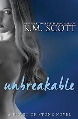 Unbreakable: Heart of Stone Series #7 by K.M. Scott