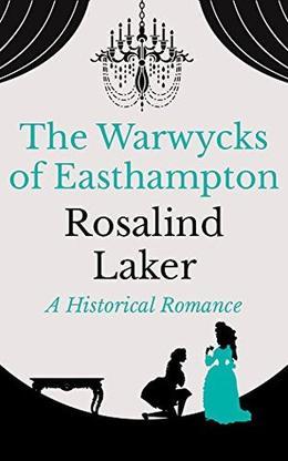 The Warwycks of Easthampton by Rosalind Laker