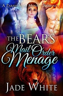 The Bears Mail Order Menage: A Paranormal Menage Romance by Jade White