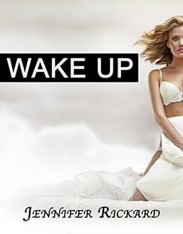 Wake Up by Jennifer Rickard