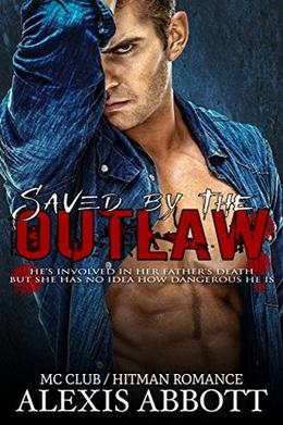 Saved by the Outlaw: Motorcycle Club / Hitman Romance by Alexis Abbott