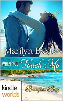 When You Touch Me (Barefoot Bay Kindle World) by Marilyn Baxter