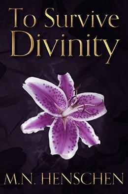 To Survive Divinity by M N Henschen