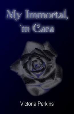 My Immortal, 'm Cara by Victoria Perkins