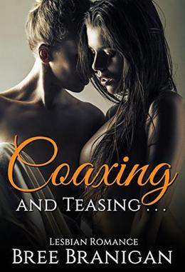 Coaxing and Teasing by Bree Branigan