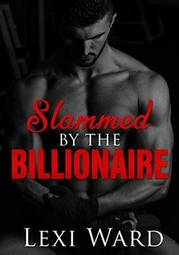 Slammed by the Billionaire by Lexi Ward