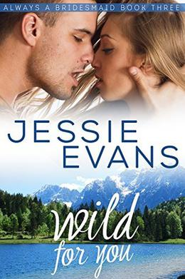 Wild For You: A Sweet and Sexy Small Town Romance by Jessie Evans