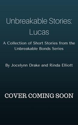 Unbreakable Stories: Lucas by Jocelynn Drake, Rinda Elliott