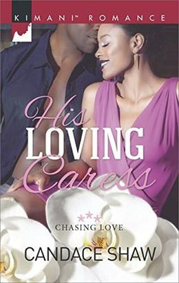 His Loving Caress  (Chasing Love) by Candace Shaw