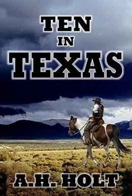 Ten In Texas by A.H. Holt