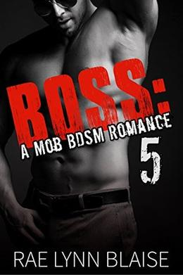 Boss: Volume 5: A Mob BDSM Romance by Rae Lynn Blaise
