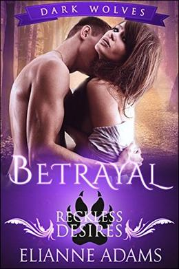Betrayal: Reckless Desires by Elianne Adams