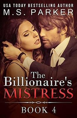 The Billionaire's Mistress 4: A Billionaire Romance by M. S. Parker