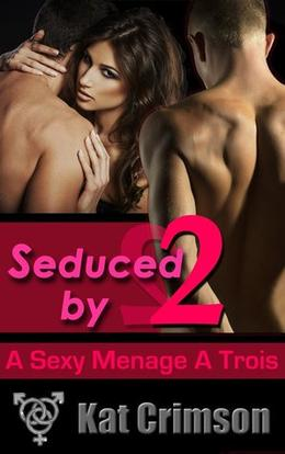 Seduced by 2: A Sexy Ménage à Trois by Kat Crimson