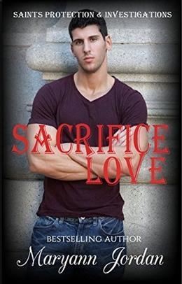 Sacrifice Love: Saints Protection & Investigations by Maryann Jordan, Andrea Michelle