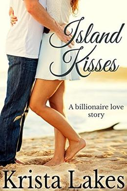 Island Kisses: A Billionaire Love Story by Krista Lakes