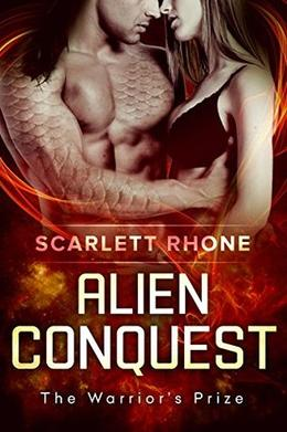 Alien Conquest  (The Warrior's Prize) by Scarlett Rhone