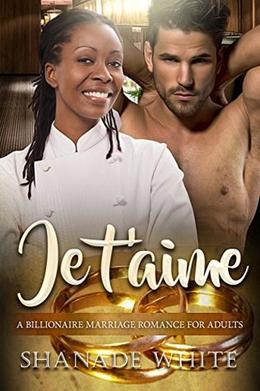 Je t'aime: A Billionaire BWWM French Man Marriage Romance by Shanade White, BWWM Club