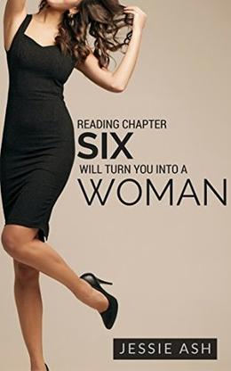Reading Chapter Six Will Turn You Into A Woman by Jessie Ash