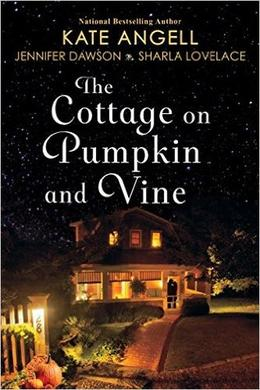 The Cottage on Pumpkin and Vine by Kate Angell, Jennifer Dawson, Sharla Lovelace