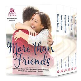 More than Friends: 6 Contemporary Romances by CJ Petterson, Monica Tillery, Anji Nolan, Synithia Williams, Jennifer DeCuir, Christine S. Feldman