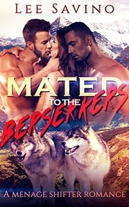 Mated to the Berserkers: A Menage Shifter Romance by Lee Savino