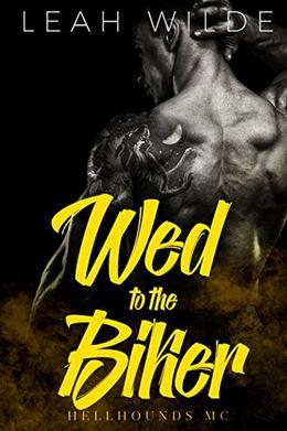 Wed to the Biker: Hellhounds MC by Leah Wilde
