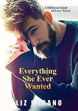 Everything She Ever Wanted: A Different Kind of Love Novel by Liz Durano