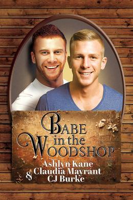 Babe in the Woodshop by Ashlyn Kane, Claudia Mayrant, C.J. Burke