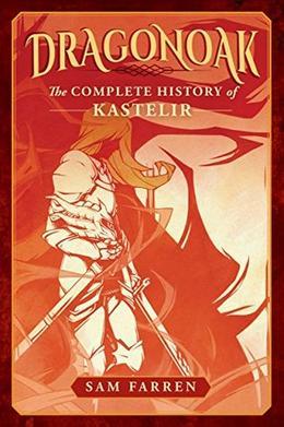 Dragonoak: The Complete History of Kastelir by Sam Farren