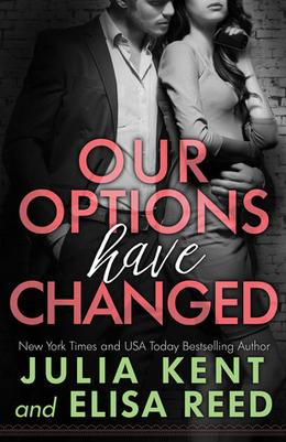 Our Options Have Changed by Julia Kent, Elisa Reed