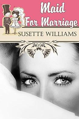 Maid For Marriage by Susette Williams