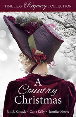 A Country Christmas (Timeless Regency Collection) by Josi S. Kilpack, Carla Kelly, Jennifer Moore