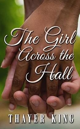 The Girl Across the Hall by Thayer King