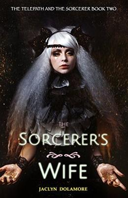 The Sorcerer's Wife by Jaclyn Dolamore