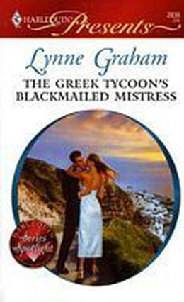 The Greek Tycoon's Blackmailed Mistress by Lynne Graham