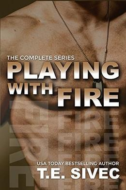 Playing With Fire: The Complete Series by T.E. Sivec