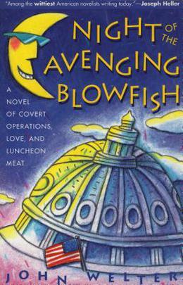 Night of the Avenging Blowfish: A Novel of Covert Operations, Love, and Luncheon Meat by John Welter