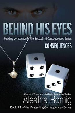 Behind His Eyes: Consequences by Aleatha Romig