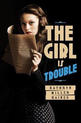The Girl is Trouble by Kathryn Miller Haines