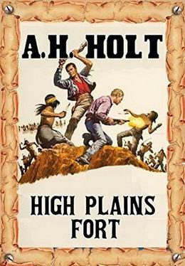 High Plains Fort by A.H. Holt