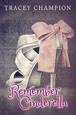 Remember Cinderella by Tracey Champion, Rachel Feller, Amanda Heath