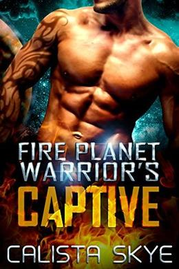 Fire Planet Warrior's Captive by Calista Skye