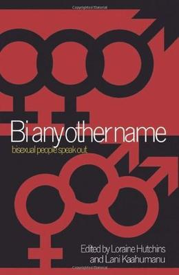 Bi Any Other Name: Bisexual People Speak Out by Loraine Hutchins