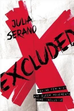 Excluded: Making Feminist and Queer Movements More Inclusive by Julia Serano