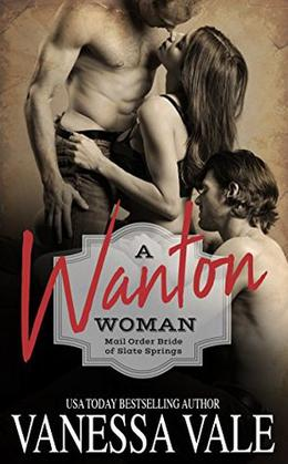 A Wanton Woman: Mail Order Bride of Slate Springs by Vanessa Vale
