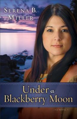 Under a Blackberry Moon  : A Novel by Serena B. Miller